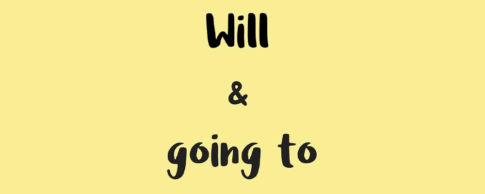 چه موقع از Will و Going To استفاده کنیم؟