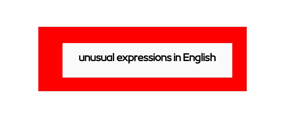 10 عبارت غیرمعمولی در زبان انگلیسی و آشنایی با منشأ آنها